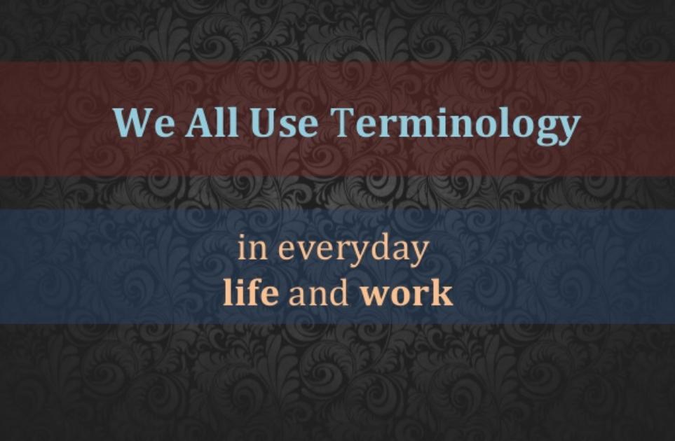 Neden Terminoloji Yönetimine İhtiyaç Duyuyoruz?